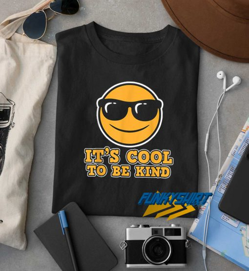 Its Cool To Be Kind t shirt