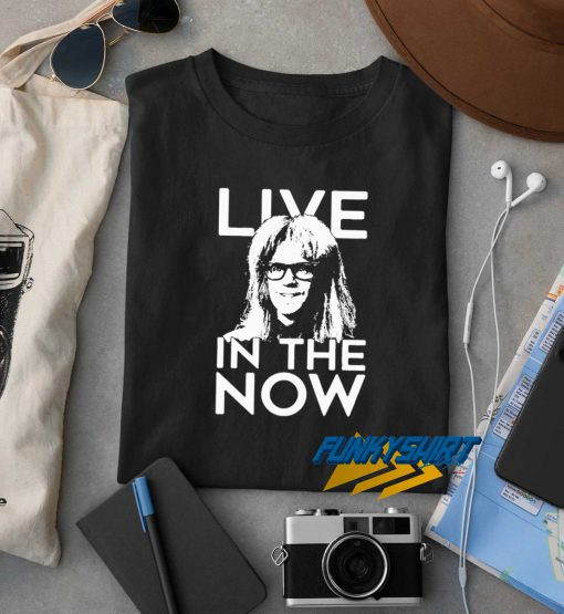 Live In The Now t shirt