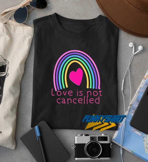 Love Is Not Cancelled Rainbow t shirt