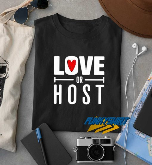 Love Or Host Heart t shirt