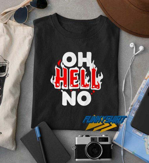 Oh Hell No Fire t shirt