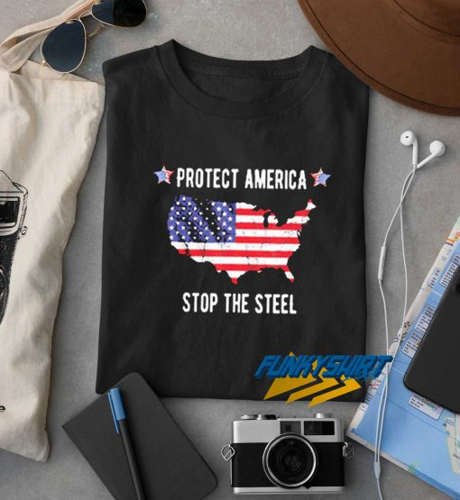 Protect America Stop The Steel t shirt