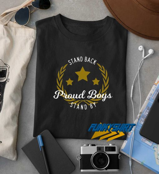 Stand Back Proud Boy Stand By t shirt
