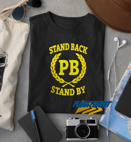 Stand Back Stand By Pb t shirt