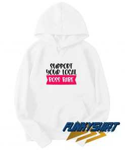 Support Your Local Boss Babe Hoodie