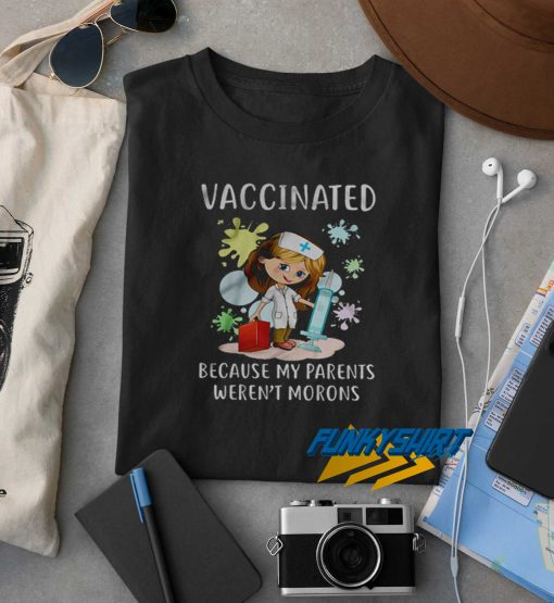 Vaccinated Because My Parents t shirt