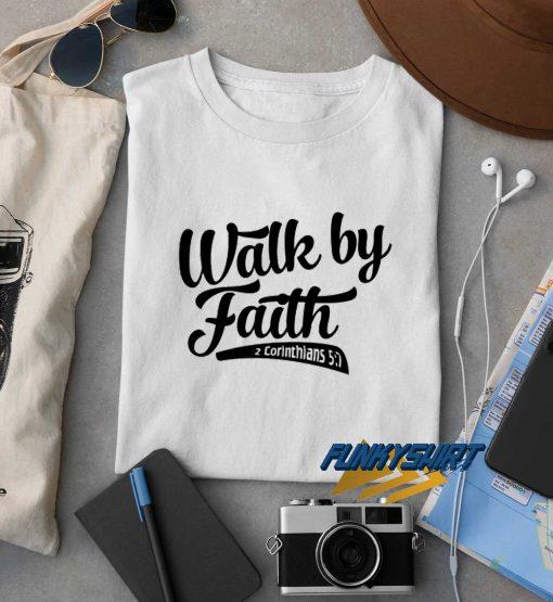 Walk By Faith t shirt