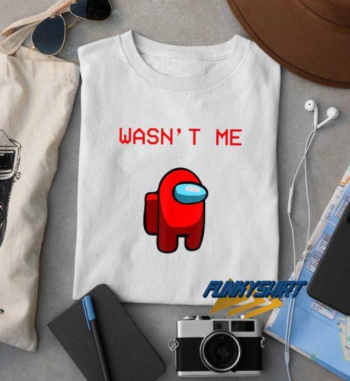 Wasnt Me Impostor t shirt