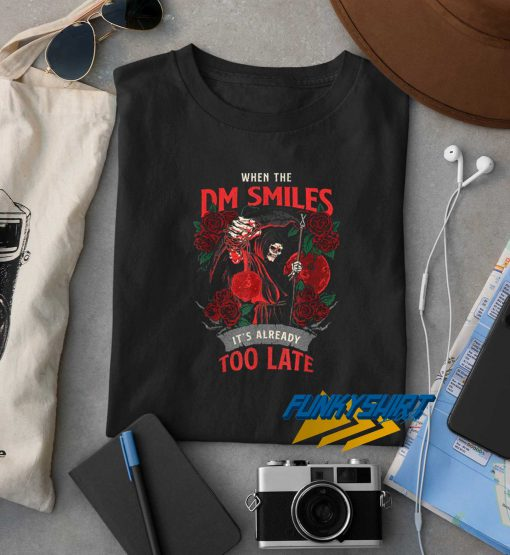 When The Dm Smiles t shirt
