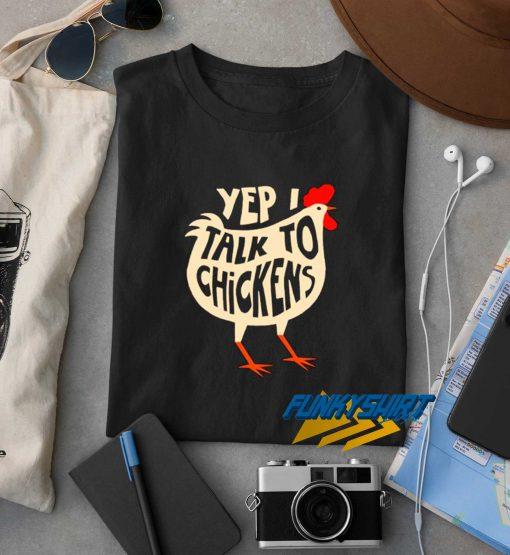 Yep I Talk To Chickens t shirt