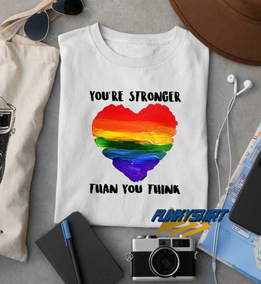 Youre Stronger Than You Think t shirt