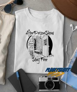 After Prison Show Stay Free t shirt