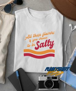 All Flavors To Be Salty t shirt