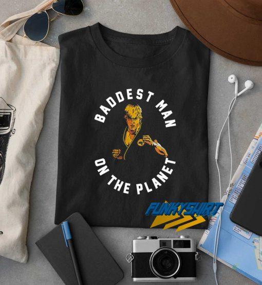 Baddest Man On The Planet t shirt