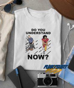 Do You Understand Now Art t shirt