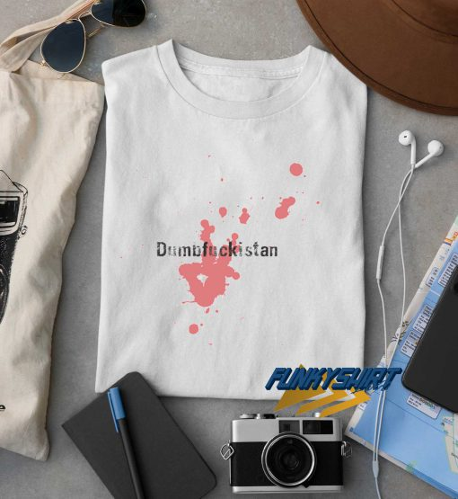 Dumbfuckistan Art t shirt