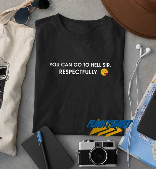 Go To Hell Sir t shirt