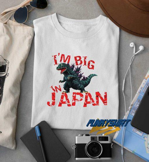 Godzilla Im Big In Japan t shirt