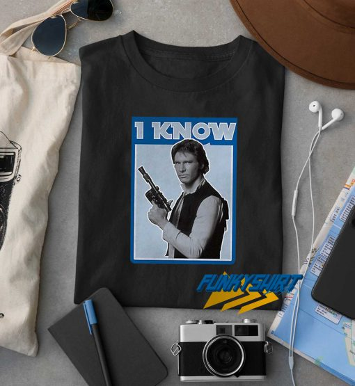 Han Solo I Know t shirt