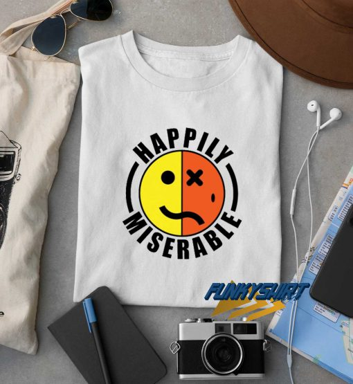 Happily Miserable t shirt