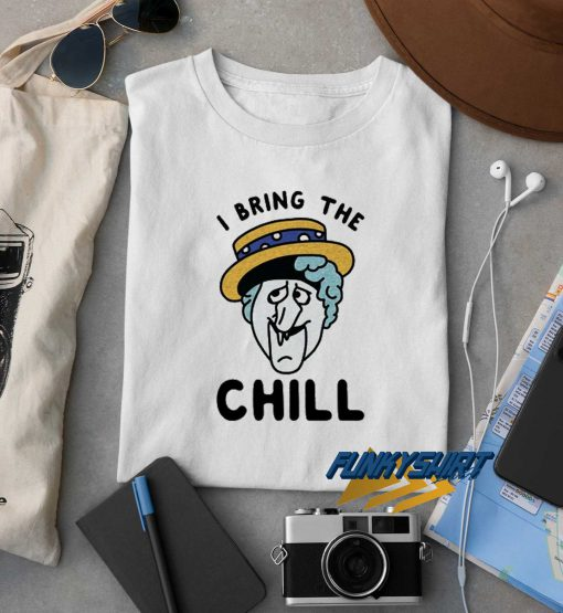 I Bring The Chill t shirt