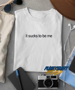 It Sucks To Be Me t shirt