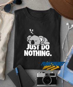 Just Do Nothing Koala t shirt