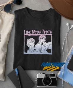 Live Your Truth Frozen t shirt