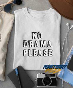 No Drama Please t shirt