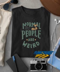 Normal People Are Weird t shirt