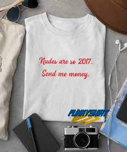 Nudes Are So 2017 t shirt