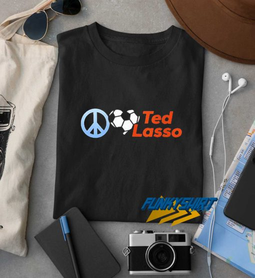 Peace Love Soccers Ted Lasso t shirt