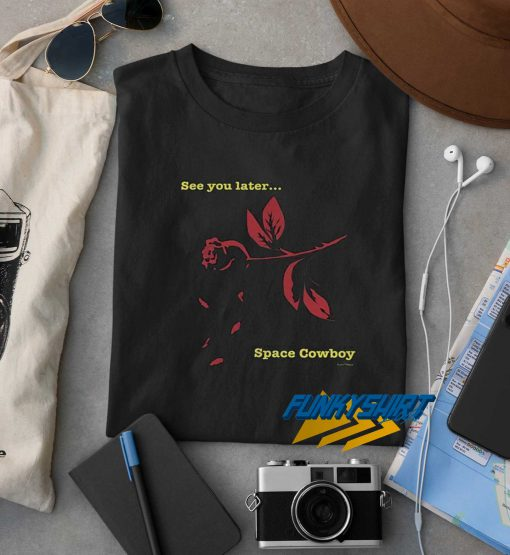 See You Later Space Cowboy t shirt