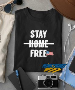 Stay Home Free t shirt