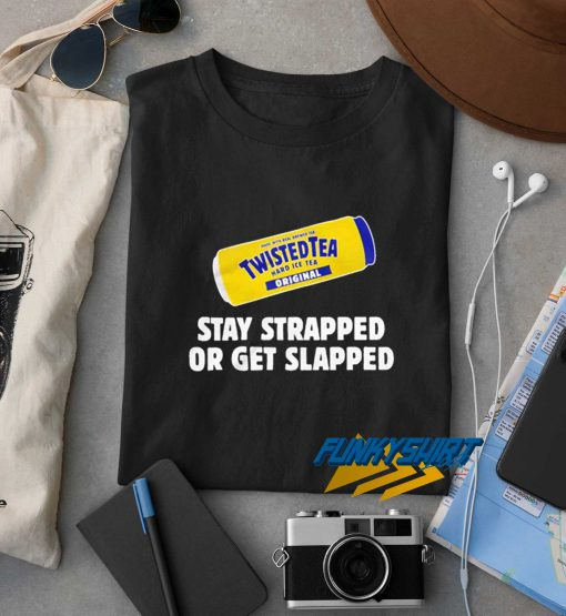 Stay Strapped Or Get Slapped t shirt