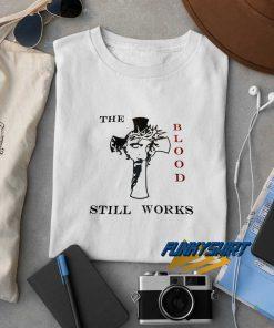 The Blood Still Works t shirt