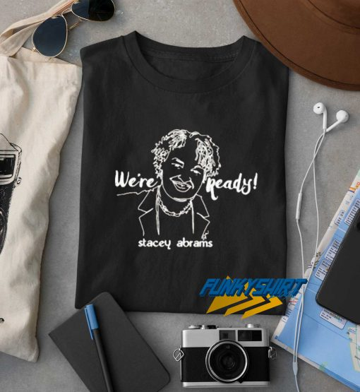 Were Ready Stacey Abrams t shirt