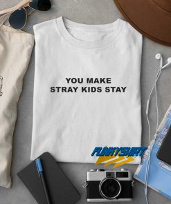 You Make Stray Kids Stay t shirt