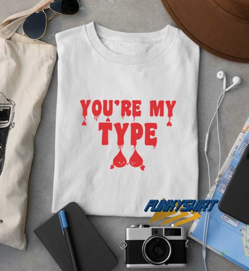 Youre My Type Blood Art t shirt