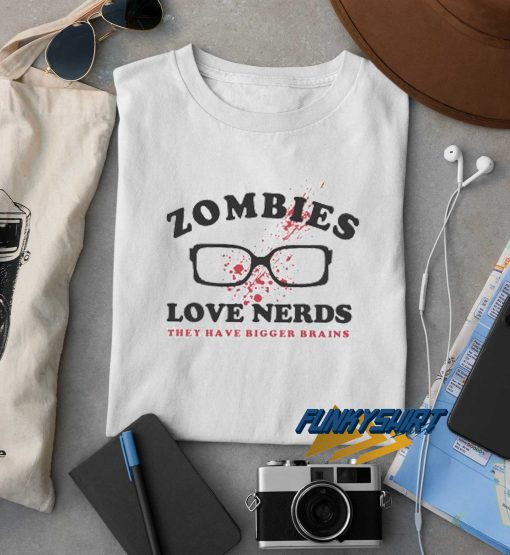 Zombies Love Nerds t shirt