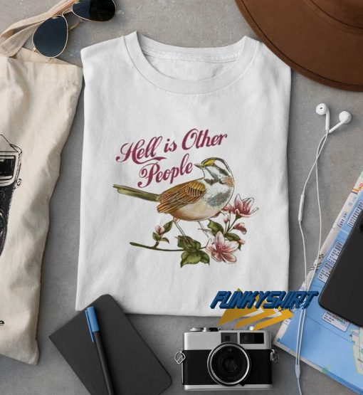 Bird Hell is Other People t shirt