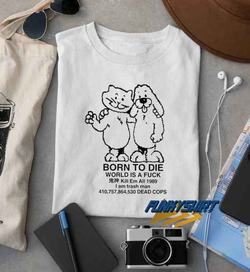 Born To Die World A Fuck t shirt
