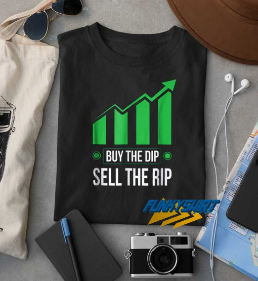 Buy The Dip Sell The Rip t shirt