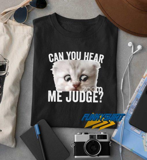 Can You Hear Me Judge t shirt
