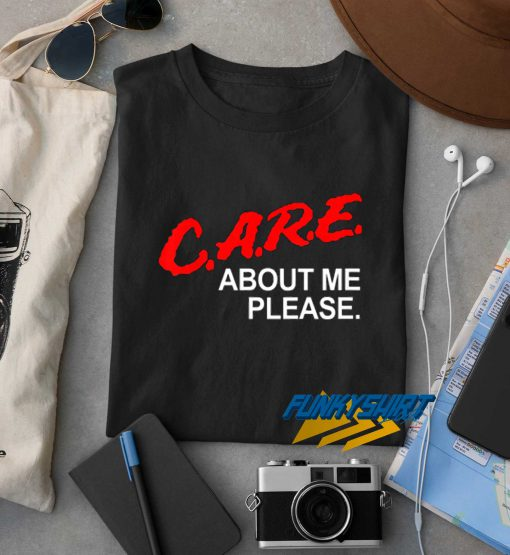 Care About Me Please t shirt