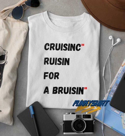 Cruisin For a Bruisin t shirt