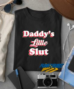 Daddys Little Slut Sarcastic t shirt