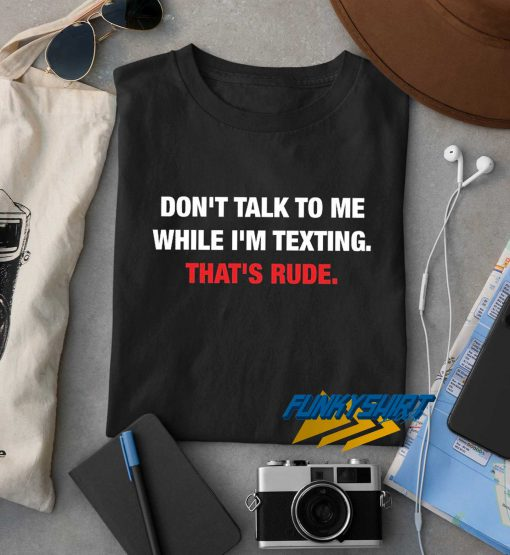 Dont Talk To Me Thats Rude t shirt