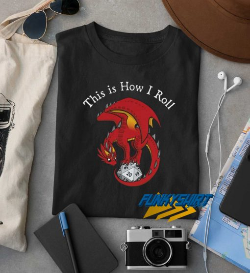 Dragon This is How I Roll t shirt