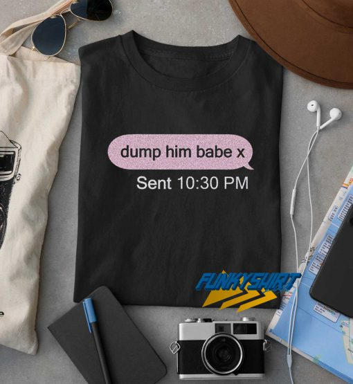 Dump Him Babe t shirt